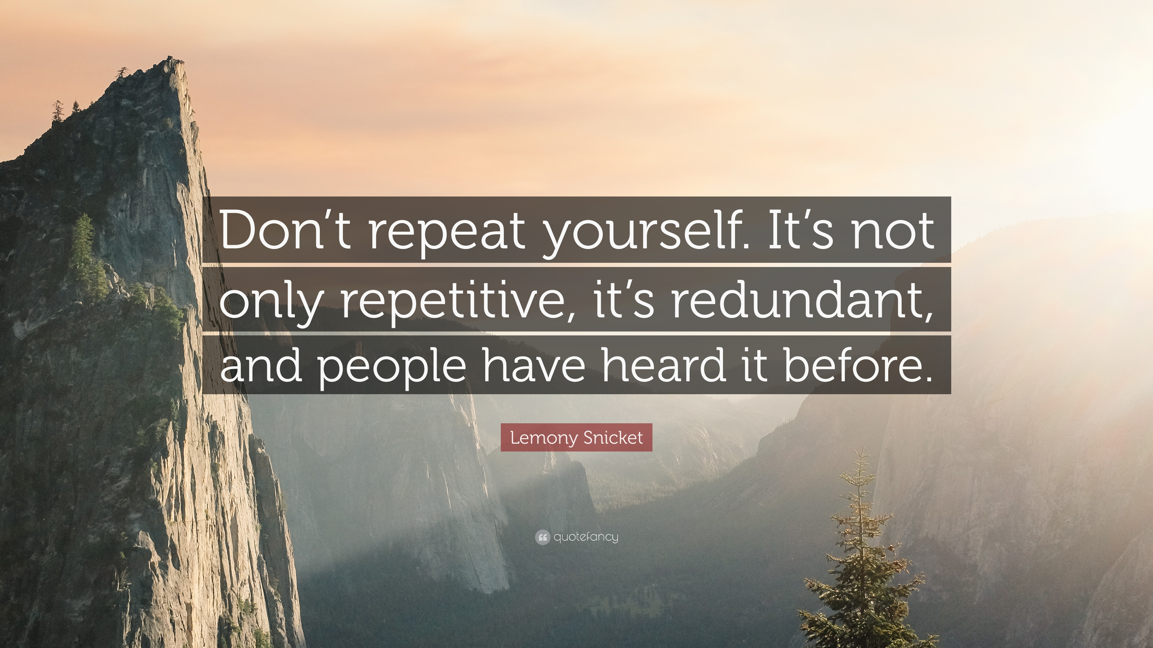 380348-Lemony-Snicket-Quote-Don-t-repeat-yourself-It-s-not-only